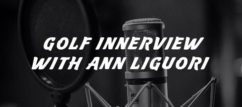 Golf Innerview with Ann Liguori